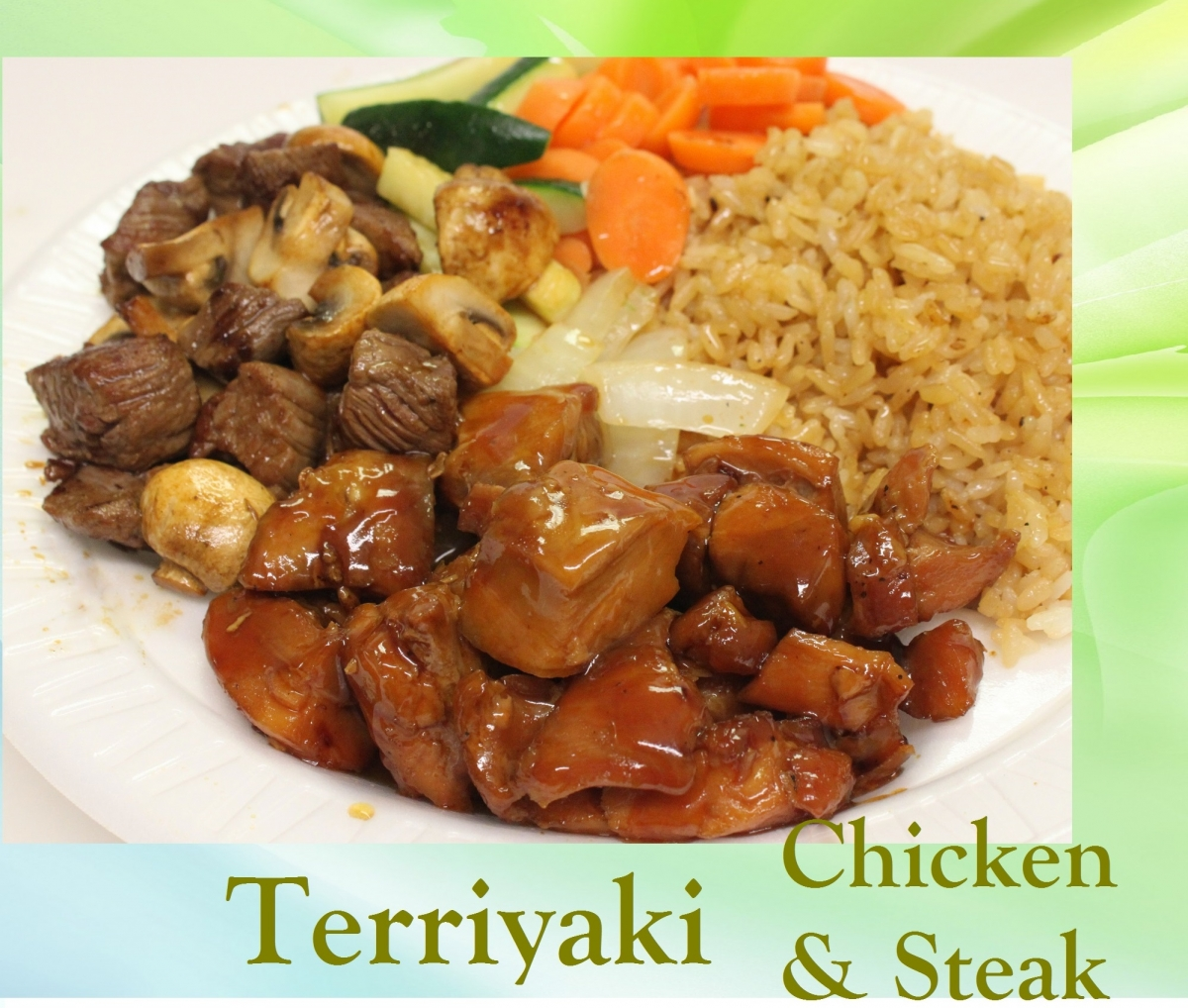 Terriyaki Chicken and Steak