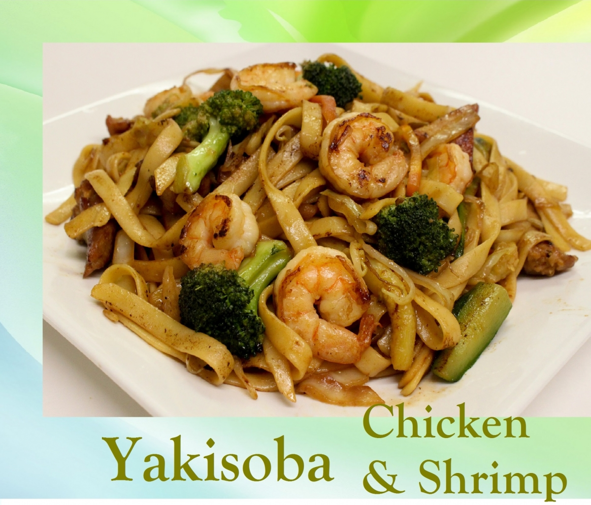 Yakisoba Chicken and Shrimp